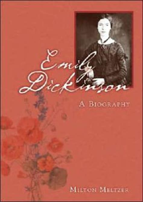 biography emily dickinson life emily dickinson a biography by milton meltzer