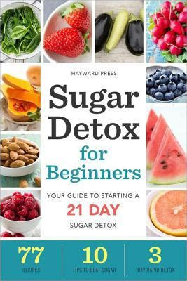 Detox For Beginners sugar detox for beginners your guide to starting a 21