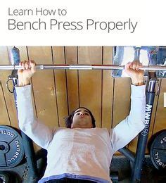 how to properly do bench press present kinesthete i work out to be happy with my