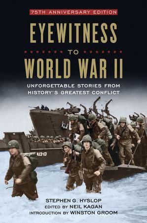 world war ii eyewitness 1409343677 eyewitness to world war ii by stephen g hyslop penguinrandomhouse com
