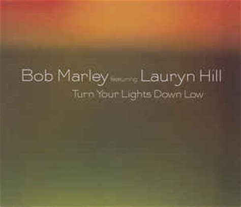 Turn Your Lights Low Bob Marley by Bob Marley Featuring Lauryn Hill Turn Your Lights