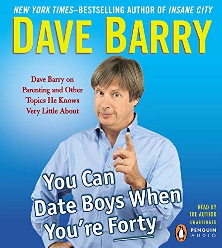 Marriage Records Miami You Can Date Boys When You Re Forty Dave Barry On Parenting And Other Topics He Knows