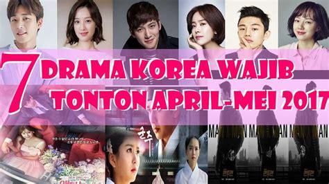 film korea wajib ditonton 2017 7 drama korea wajib tonton april mei 2017 youtube