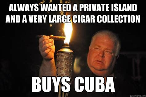 Cuba Meme - always wanted a private island and a very large cigar