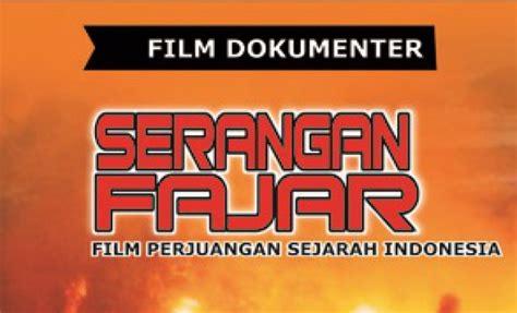film perjuangan indonesia serangan fajar ini dia 7 film perjuangan paling fenomenal jakartakita com