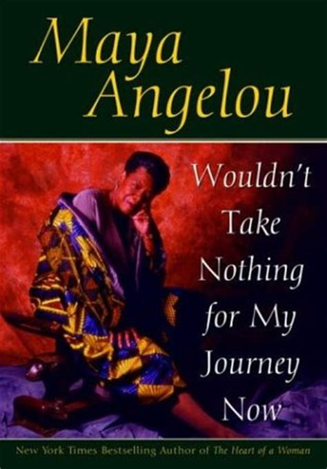 my journey books wouldn t take nothing for my journey now by angelou