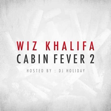 cabin fever 2 tracklist wiz khalifa cabin fever 2 no dj 2012