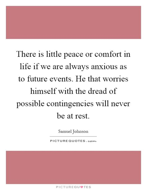 comfort and peace quotes there is little peace or comfort in life if we are always