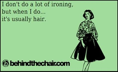 Hairstylist Memes - it s the only ironing i do it s a stylist thing