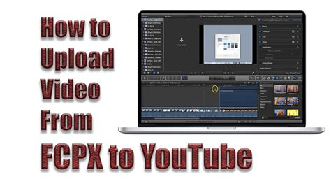 final cut pro youtube upload final cut pro x upload video to youtube youtube