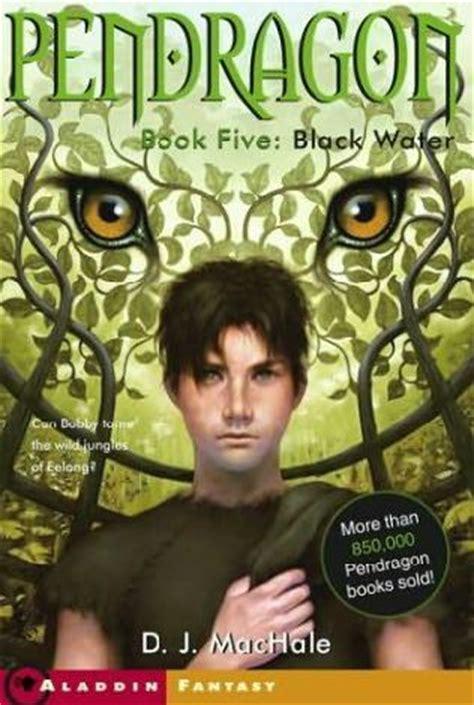 Black Water Pendragon 5 black water pendragon book 5 by d j machale
