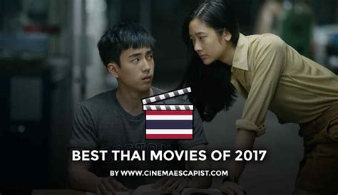 film drama thailand recommended the 8 best thai movies of 2017 cinema escapist
