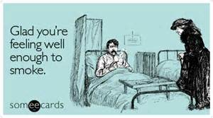glad you re feeling well enough to smoke get well ecard