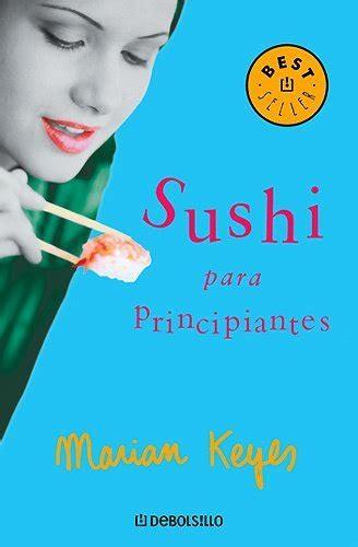 sushi para principiantes spanish b0062xe9xs sushi para principiantes keyes marian sinopsis del libro rese 241 as criticas opiniones