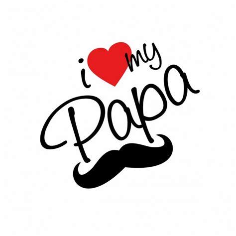 images of love you papa i love my papa t 233 l 233 charger des vecteurs gratuitement