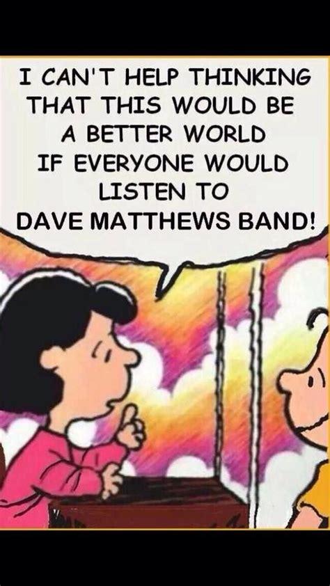 Dave Matthews Band Meme - 17 best images about dmb on pinterest fire dancer love