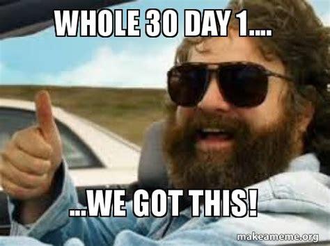 We Got This Meme - whole 30 day 1 we got this make a meme