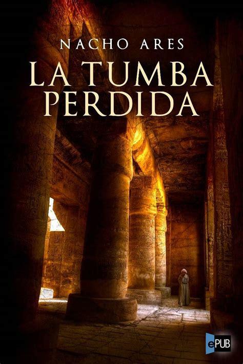 la tumba perdida 8425347300 la tumba perdida nacho ares en pdf libros gratis