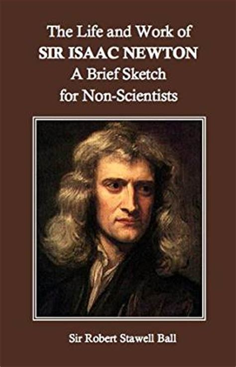isaac newton biography and works amazon com the life and work of sir isaac newton a brief