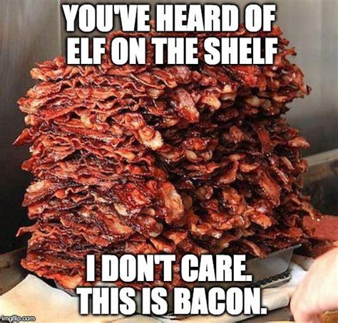Bacon Meme Generator - elf on the shelf imgflip