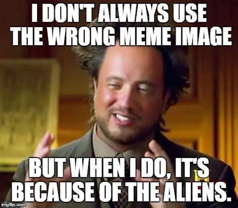 Because Aliens Meme - more aliens imgflip