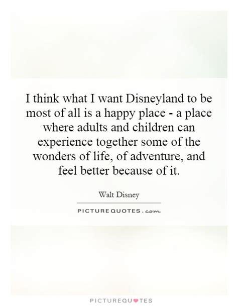 better the feel place disneyland quotes disneyland sayings disneyland