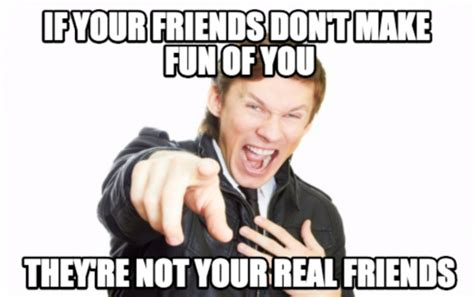 Memes To Make Fun Of Friends - funny memes to make about friends image memes at relatably com