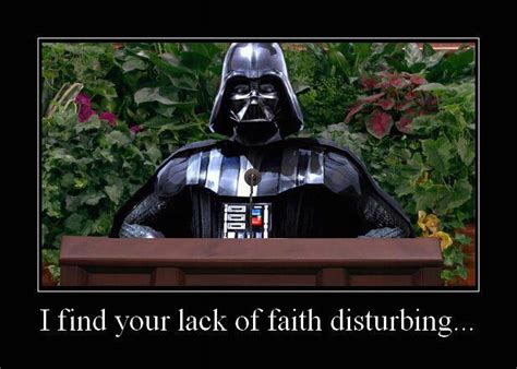 i find your lack of faith disturbing smile it