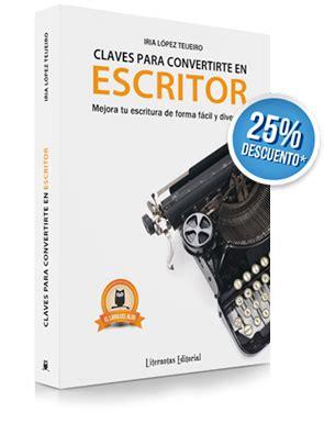 claves para convertirte en claves para convertirte en escritor el libro del blog con un 25 de descuento literautas