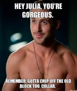 Julia Meme - ryan gosling hey julia you re gorgeous remember