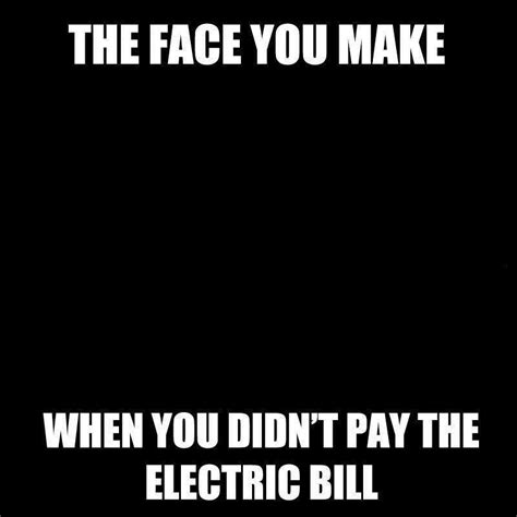 The Electric Meme - didn t pay the electric bill funny pictures quotes