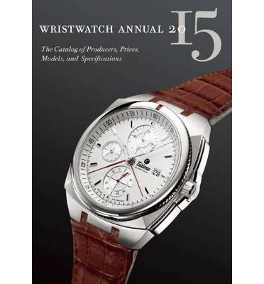 wristwatch annual 2018 the catalog of producers prices models and specifications books wristwatch annual 2015 the catalog of producers prices