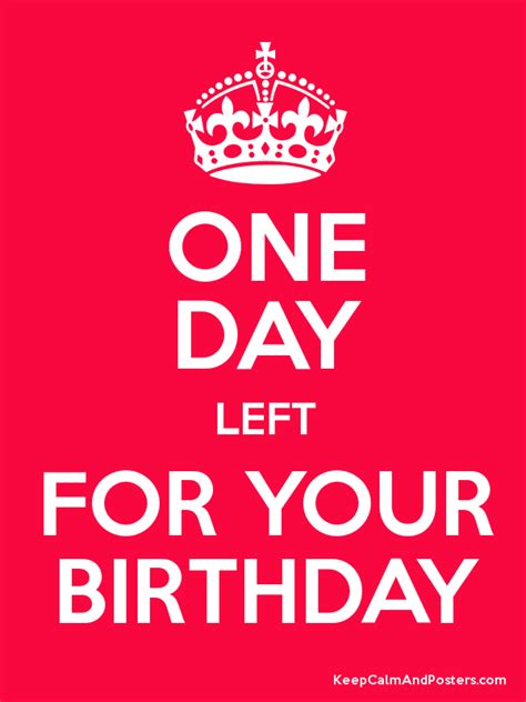 One Day Left For Your Birthday Keep Calm And Posters