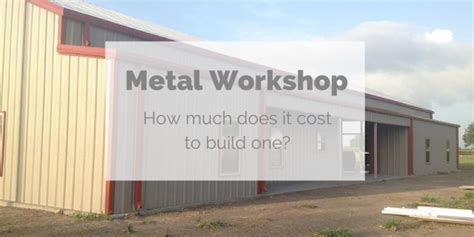 how much does it cost to build a metal workshop