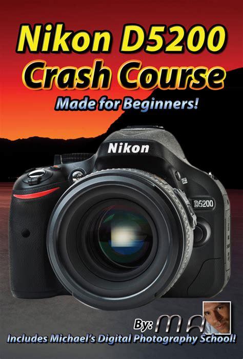 tutorial video nikon d5200 nikon d5200 crash course for beginners dvd by michael quot the