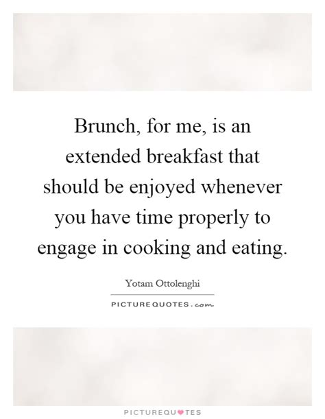 brunch quotes brunch for me is an extended breakfast that should be