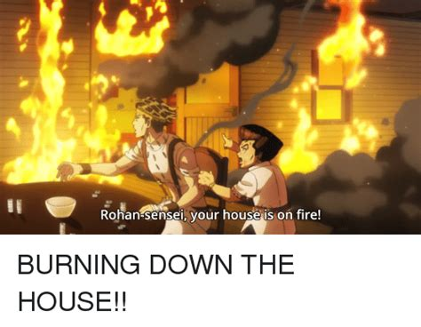 the house is on fire rohan sensei your house is on fire burning down the house dank meme on sizzle