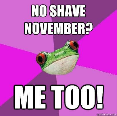 No Shave November Meme - no shave november me too foul bachelorette frog