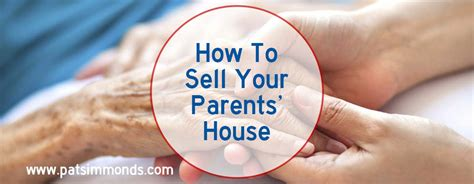 how to sell your how to sell your parents house pat simmonds real estate services