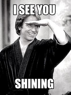 i see you meme meme maker i see you shining