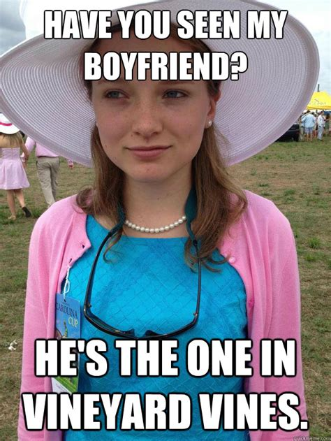 Meme Vines - have you seen my boyfriend he s the one in vineyard vines
