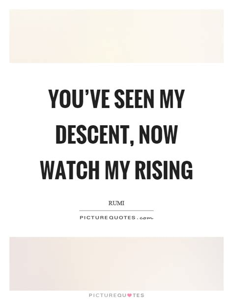 Youve Seen The Pics Now See The Menu by You Ve Seen My Descent Now My Rising Picture Quotes