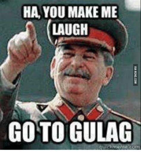 Creating Ha Ha Ha ha you make me laugh goto gulag via 9gagcom bow wow meme on sizzle