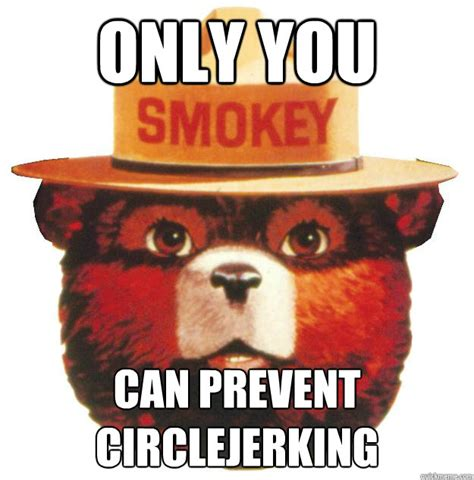 Smokey The Bear Meme - only you can prevent circlejerking smokey the bear says