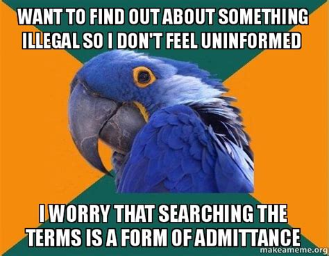 Find Who Want To Want To Find Out About Something Illegal So I Don T Feel Uninformed I Worry That
