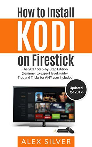 how to install kodi on firestick easy step by step with screenshots to set up kodi on your tv stick in 10 minutes books how to install kodi on firestick the 2017 step by step