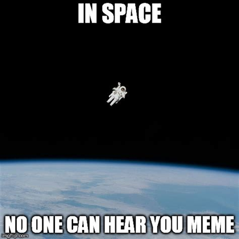 Meme Space - as empty and alone as my mind imgflip