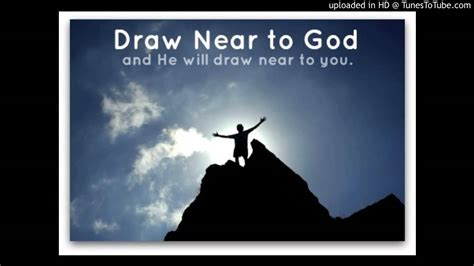 Drawing Near by Draw Near To God Bevere