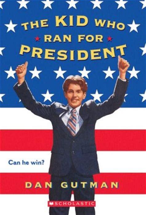 kid for president books the kid who ran for president kid president 1 by dan