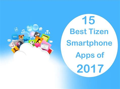 top 15 tizen mobile apps of 2017 tizen experts